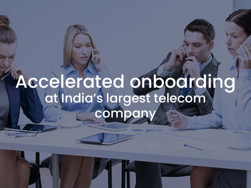 Accelerating onboarding at India's largest Telecom Company