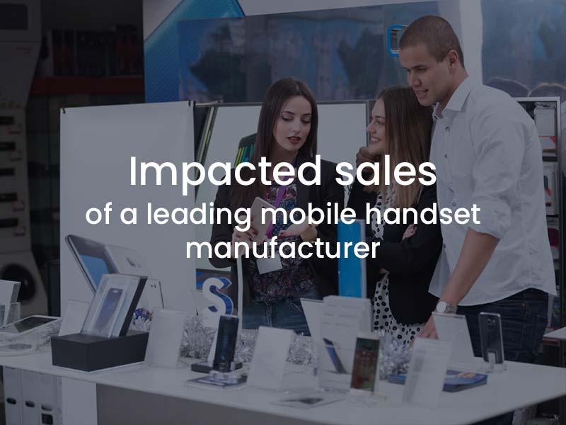 Impacted sales of a leading mobile handset manufacturer