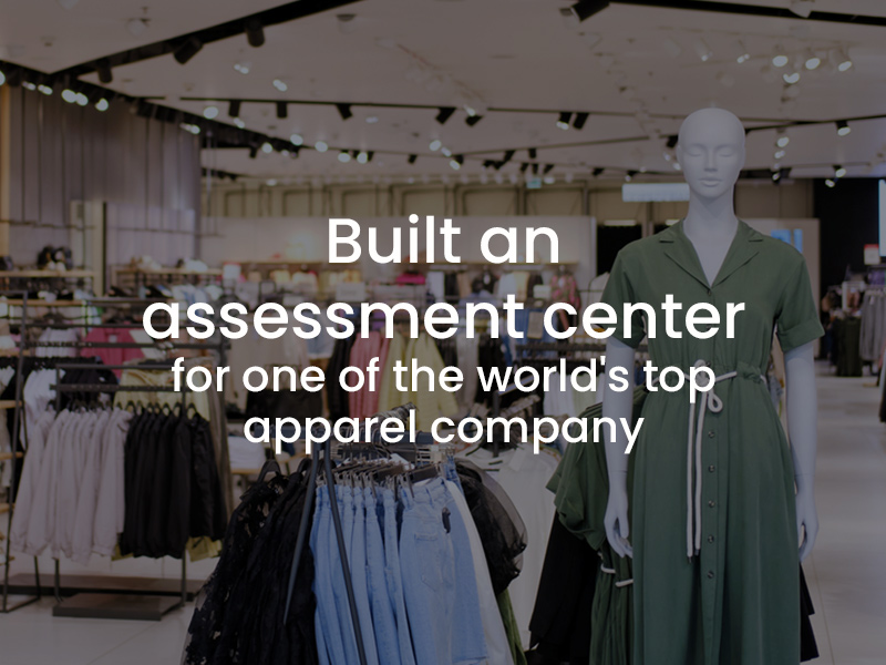Built an assessment centre for one of the world's top apparel company