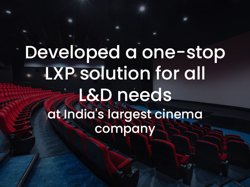 Developed a one-stop LXP solution for all L&D needs at India's largest cinema company