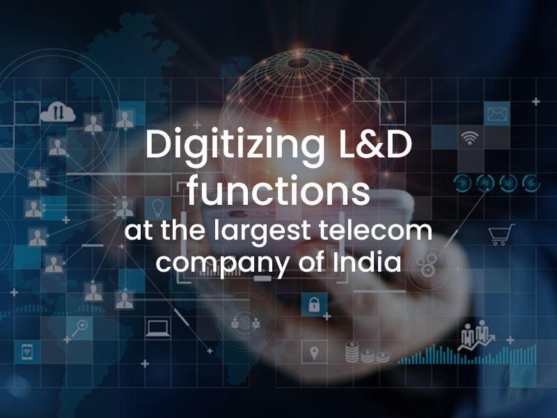 Digitizing L&D functions at the largest telecom company of India