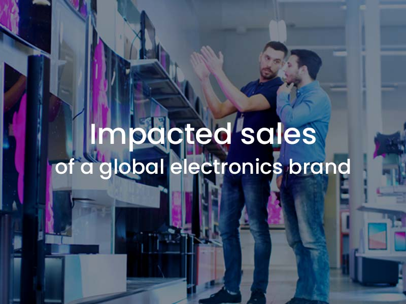 Impacted sales of a global electronics brand