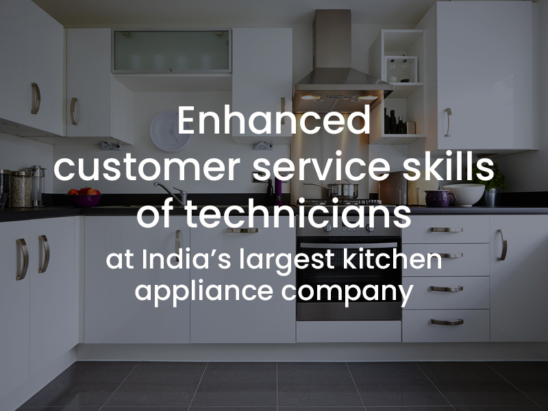 Enhanced the customer service skills of service technicians India's largest kitchen appliance company